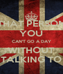 THAT PERSON YOU CAN'T GO A DAY WITHOUT TALKING TO - Personalised Poster A4 size