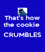 That's how the cookie   CRUMBLES  - Personalised Poster A4 size
