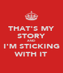 THAT'S MY STORY AND I'M STICKING WITH IT - Personalised Poster A4 size