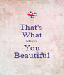 That's  What Makes You Beautiful - Personalised Poster A4 size