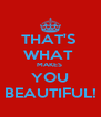 THAT'S  WHAT  MAKES  YOU BEAUTIFUL! - Personalised Poster A4 size