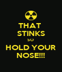 THAT  STINKS SO HOLD YOUR NOSE!!! - Personalised Poster A4 size