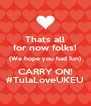 Thats all for now folks! (We hope you had fun) CARRY ON! #TulaLoveUKEU - Personalised Poster A4 size