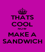 THATS COOL NOW MAKE A SANDWICH - Personalised Poster A4 size