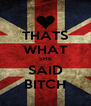 THATS WHAT SHE SAID BITCH - Personalised Poster A4 size