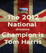 The 2012 National  shootout  Champion is Tom Harris - Personalised Poster A4 size