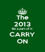 The 2013 Be a part of it CARRY ON - Personalised Poster A4 size
