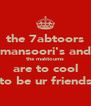 the 7abtoors mansoori's and the maktoums are to cool to be ur friends - Personalised Poster A4 size