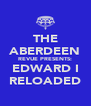 THE ABERDEEN REVUE PRESENTS: EDWARD I RELOADED - Personalised Poster A4 size