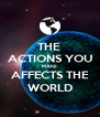 THE  ACTIONS YOU MAKE AFFECTS THE WORLD - Personalised Poster A4 size
