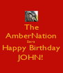 The AmberNation Says Happy Birthday JOHN! - Personalised Poster A4 size