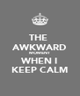 THE  AWKWARD MOMENT WHEN I KEEP CALM - Personalised Poster A4 size