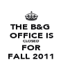THE B&G  OFFICE IS CLOSED FOR FALL 2011 - Personalised Poster A4 size