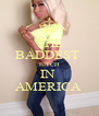 THE BADDEST  BITCH IN  AMERICA  - Personalised Poster A4 size