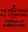 THE BEATINGS WILL CONTINUE UNTIL MORALE IMPROVES - Personalised Poster A4 size