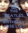 THE BEATLES SAY HAPPY BIRTHDAY JOSE LUIS - Personalised Poster A4 size