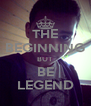 THE BEGINNING BUT BE LEGEND - Personalised Poster A4 size
