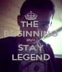 THE  BEGINNING BUT STAY LEGEND - Personalised Poster A4 size