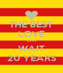 THE BEST LOVE CAN WAIT 20 YEARS - Personalised Poster A4 size