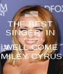 THE BEST  SINGER  IN  THE WORDL WELL COME MILEY CYRUS - Personalised Poster A4 size