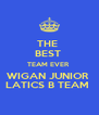 THE  BEST  TEAM EVER  WIGAN JUNIOR  LATICS B TEAM  - Personalised Poster A4 size