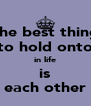 the best thing to hold onto in life is each other - Personalised Poster A4 size