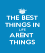 THE BEST THINGS IN LIFE ARENT  THINGS - Personalised Poster A4 size