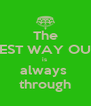 The BEST WAY OUT is  always  through - Personalised Poster A4 size