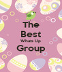 The Best Whats Up Group  - Personalised Poster A4 size