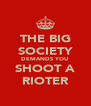 THE BIG SOCIETY DEMANDS YOU SHOOT A RIOTER - Personalised Poster A4 size