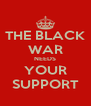 THE BLACK WAR NEEDS YOUR SUPPORT - Personalised Poster A4 size