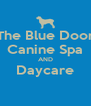 The Blue Door Canine Spa AND Daycare  - Personalised Poster A4 size