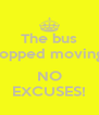 The bus stopped moving?  NO EXCUSES! - Personalised Poster A4 size