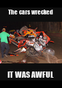 The cars wrecked IT WAS AWFUL - Personalised Poster A4 size