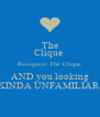 The Clique  Recognize The Clique AND you looking KINDA UNFAMILIAR  - Personalised Poster A4 size