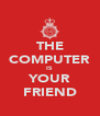 THE COMPUTER IS YOUR FRIEND - Personalised Poster A4 size