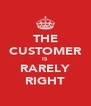 THE CUSTOMER IS RARELY RIGHT - Personalised Poster A4 size