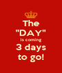 """The """"DAY"""" is coming 3 days to go! - Personalised Poster A4 size"""