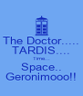 The Doctor..... TARDIS.... Time... Space.. Geronimooo!! - Personalised Poster A4 size