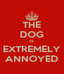 THE DOG IS EXTREMELY ANNOYED - Personalised Poster A4 size