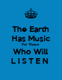 The Earth Has Music For Those Who Will L I S T E N  - Personalised Poster A4 size