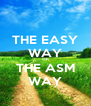 THE EASY WAY OR THE ASM WAY - Personalised Poster A4 size