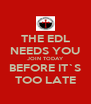 THE EDL NEEDS YOU JOIN TODAY BEFORE IT`S TOO LATE - Personalised Poster A4 size