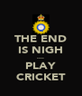 THE END IS NIGH .... PLAY CRICKET - Personalised Poster A4 size
