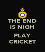 THE END IS NIGH  PLAY CRICKET - Personalised Poster A4 size