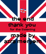 the end thank you  for the listening made by azra meryem - Personalised Poster A4 size