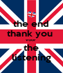 the end thank you  voor  the listening - Personalised Poster A4 size
