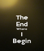 The End Where I Begin - Personalised Poster A4 size