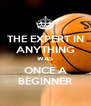 THE EXPERT IN ANYTHING WAS ONCE A BEGINNER - Personalised Poster A4 size