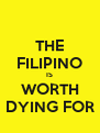 THE FILIPINO IS WORTH DYING FOR - Personalised Poster A4 size